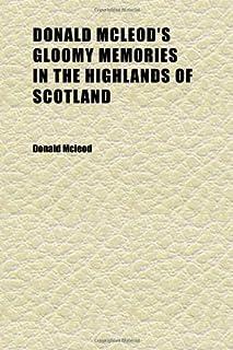 Donald McLeod's Gloomy Memories in the Highlands of Scotland; Versus Mrs. Harriet Beecher Stowe's Sunny Memories in (Engla...