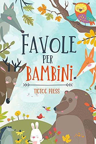 Favole per Bambini: con AUDIO incluso - un esclusiva raccolta di 14 stupende favole illustrate per il tuo bambino, ricche di insegnamenti e sani principi