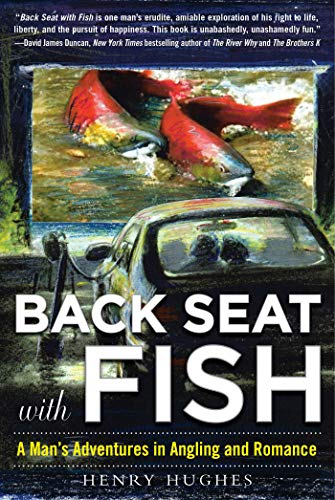 Back Seat with Fish: A Man's Adventures in Angling and Romance (English Edition)