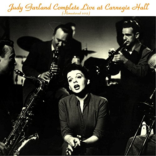 Complete Judy Garland at Carnegie Hall (Remastered 2015)