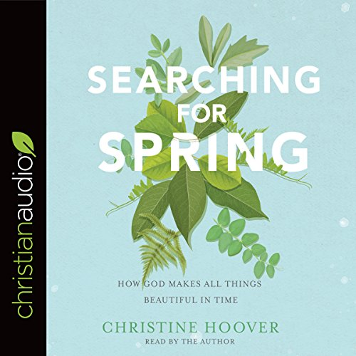 Searching for Spring     How God Makes All Things Beautiful in Time              By:                                                                                                                                 Christine Hoover                               Narrated by:                                                                                                                                 Christine Hoover                      Length: 5 hrs and 30 mins     9 ratings     Overall 5.0