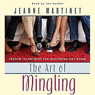The Art of Mingling     Proven Techniques for Mastering Any Room              By:                                                                                                                                 Jeanne Martinet                               Narrated by:                                                                                                                                 Jeanne Martinet                      Length: 5 hrs and 3 mins     82 ratings     Overall 2.9