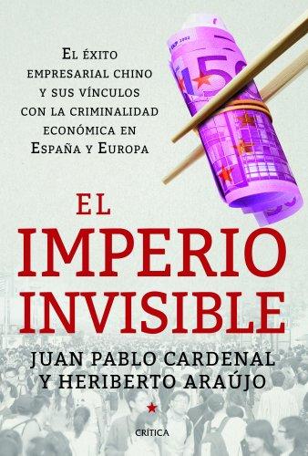 El imperio invisible: El éxito empresarial chino y sus vínculos con la criminalidad económica en España y Europa (Memoria Crítica)