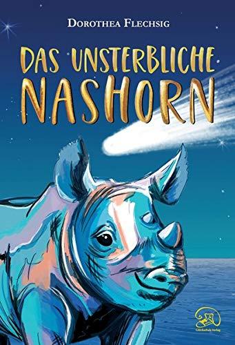 Das unsterbliche Nashorn: Das unsterbliche Nashorn: Phantastischer Roman für Mädchen und Jungen ab 10 Jahre – Der eigene Antrieb, die Kraft der Liebe und eine Prise Magie lässt Wünsche wahr werden.