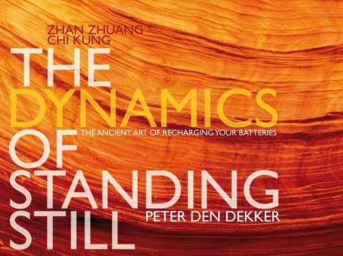 The dynamics of standing still: Zhan Zhuang CHi Kung, the ancient art of recharging batteries