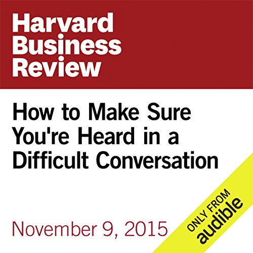 How to Make Sure You're Heard in a Difficult Conversation audiobook cover art