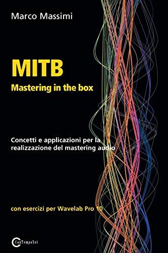 Massimi, M: Mitb Mastering in the Box: Concetti e applicazioni per la realizzazione del mastering audio con Wavelab Pro 10
