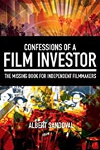 Confessions of a Film Investor: The Missing Book for Independent Filmmakers