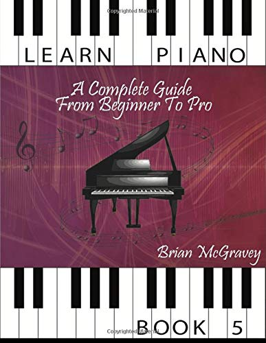 Learn Piano: A Complete Guide from Beginner to Pro Book 5