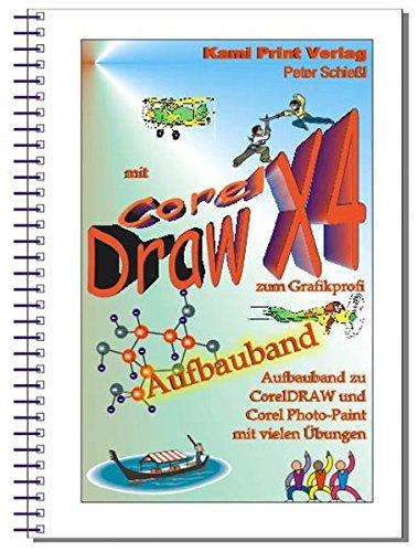Corel DRAW X4 - Aufbauband: Aufbauband zu den Schulungsbüchern für CorelDraw X4 Corel Photo-Paint X4