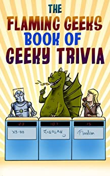 The Flaming Geeks Book of Geeky Trivia (Flaming Geeks Geeky Trivia 1) by [Flaming Geeks]
