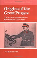 Origins of the Great Purges: The Soviet Communist Party Reconsidered, 1933-1938 (Cambridge Russian, Soviet and Post-Soviet Studies) by John Archibald Getty(1987-01-30)