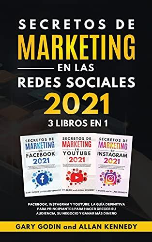 SECRETOS DE MARKETING EN LA REDES SOCIALES 2021 3 LIBROS EN 1 Facebook, Instagram y Youtube, la guía definitiva para principiantes para principiantes ... su audiencia, su negocio y ganar más dinero