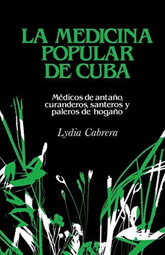 LA Medicina Popular De Cuba: Medicos De Antano, Curanderos, Santeros Y Paleros De Hogano (Coleccion