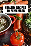 Healthy Recipes To Remember: A Blank Cookbook To Write In