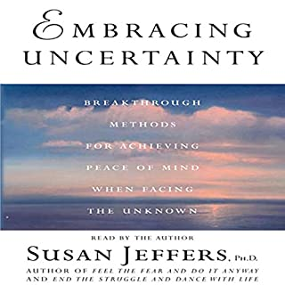 Embracing Uncertainty     Breakthrough Methods for Achieving Peace of Mind               By:                                                                                                                                 Susan Jeffers                               Narrated by:                                                                                                                                 Susan Jeffers                      Length: 3 hrs     62 ratings     Overall 4.2