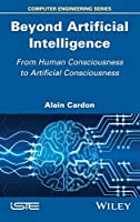 Beyond Artificial Intelligence: From Human Consciousness to Artificial Consciousness (Computer Engineering)