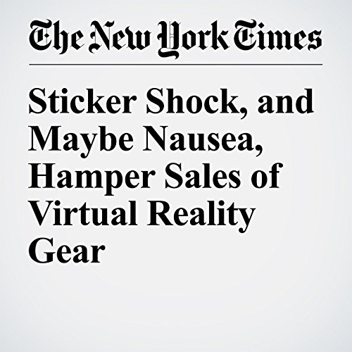 Sticker Shock, and Maybe Nausea, Hamper Sales of Virtual Reality Gear copertina