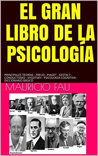 EL GRAN LIBRO DE LA PSICOLOGÍA: PRINCIPALES TEORÍAS - FREUD - PIAGET - GESTALT - CONDUCTISMO - VYGOTSKY - PSICOLOGÍA COGNITIVA - DICCIONARIO BÁSICO (EL GRAN LIBRO DE N° nº 2)