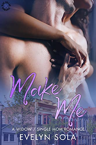 Make Me: A widow, single mom romance by [Evelyn Sola, Indie Pen PR]