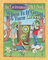 When Is It Great To Turn Green? An Environment Q&a Book