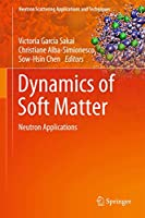 Dynamics of Soft Matter: Neutron Applications (Neutron Scattering Applications and Techniques)