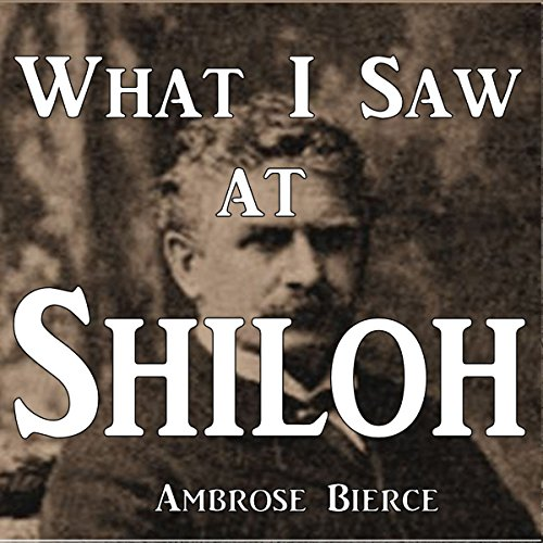 What I Saw at Shiloh                   By:                                                                                                                                 Ambrose Bierce                               Narrated by:                                                                                                                                 John Michaels                      Length: 52 mins     1 rating     Overall 3.0