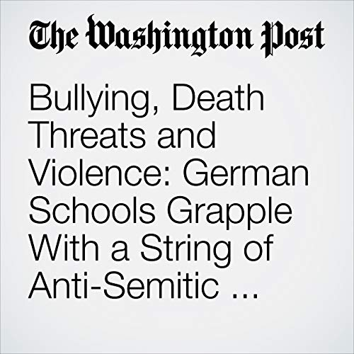 Bullying, Death Threats and Violence: German Schools Grapple With a String of Anti-Semitic Incidents copertina