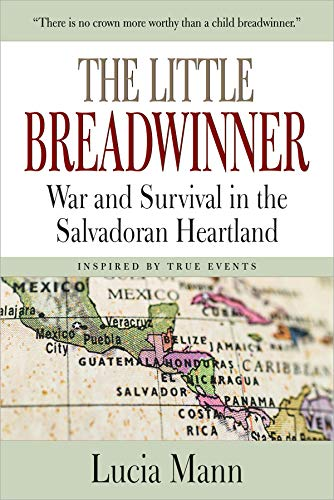 The Little Breadwinner: War and Survival in the Salvadoran Heartland by [Lucia Mann]