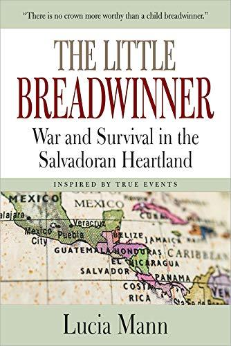 The Little Breadwinner: War and Survival in the Salvadoran Heartland by [Lucia Mann]
