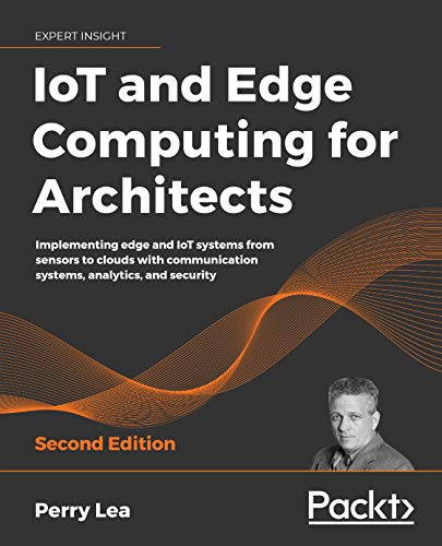 Book's Cover of IoT and Edge Computing for Architects: Implementing edge and IoT systems from sensors to clouds with communication systems, analytics, and security, 2nd Edition (English Edition) Versión Kindle