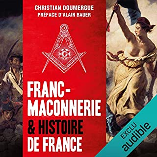 Franc-maçonnerie & histoire de France                   Written by:                                                                                                                                 Christian Doumergue                               Narrated by:                                                                                                                                 Jean-Marie Fonbonne                      Length: 14 hrs and 36 mins     Not rated yet     Overall 0.0