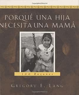 Porqu?? una hija necesita una mam??: 100 razones by Gregory Lang (2006-04-01)