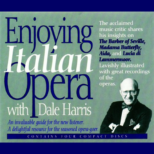 Enjoying Italian Opera with Dale Harris                   By:                                                                                                                                 Dale Harris                               Narrated by:                                                                                                                                 Dale Harris                      Length: 4 hrs and 17 mins     6 ratings     Overall 4.3
