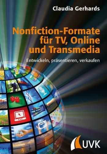 Nonfiction-Formate für TV, Online und Transmedia: Entwickeln, präsentieren, verkaufen (Praxis Film 65)