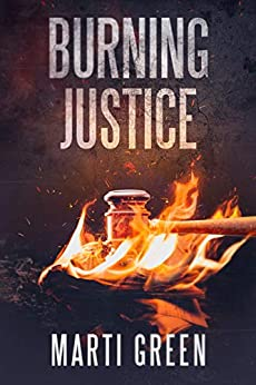Burning Justice (Innocent Prisoners Project Book 6) by [Marti Green]