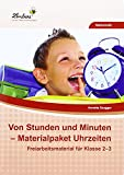 Von Stunden und Minuten - Materialpaket Uhrzeiten (PR): Grundschule, Mathematik, Klasse 2-3 - Annette Szugger