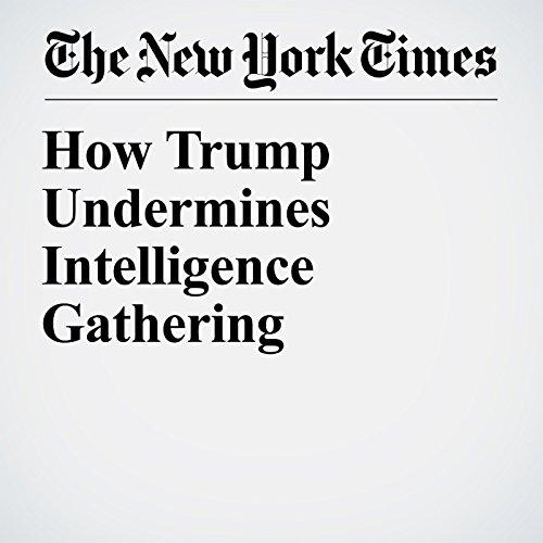 How Trump Undermines Intelligence Gathering copertina