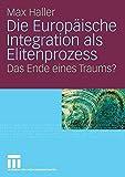 Die Europäische Integration als Elitenprozess: Das Ende eines Traums? - Max Haller
