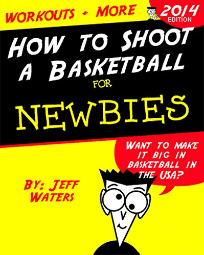 How to Shoot a Basketball: Shooting Drills and Workouts for Newbies (English Edition)