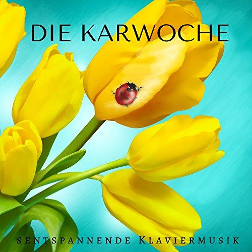 Die Karwoche - Spezielle Entspannende Klaviermusik für Osterferien, Hintergrund Klaviermusik für Ostern Sonntag