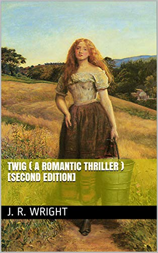 Twig ( A Romantic Thriller ) [Second Edition] by [J. R. Wright]