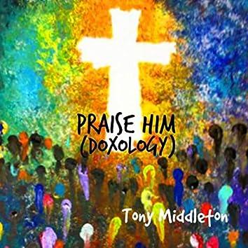 Praise Him (Doxology)