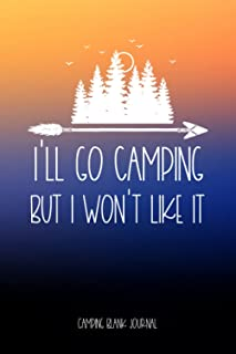 I'll Go Camping But I Won't Like It: Funny Camping Blank Journal For Teenagers