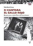 Si cantara el gallo rojo. Biografía social de Jesús Montes Estrada, Churruca (Trea Varia)
