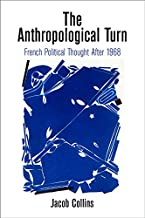 The Anthropological Turn: French Political Thought After 1968 (Intellectual History of the Modern Age) (English Edition)