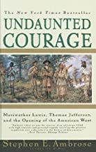 Undaunted Courage: Meriwether Lewis, Thomas Jefferson, and the Opening of the American West by Stephen E Ambrose (1997-06-01)