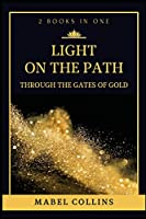 Light On The Path: Through The Gates Of Gold (2 BOOKS IN ONE)