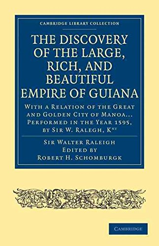 [The Discovery of the Large, Rich, and Beautiful Empire of Guiana: With a Relation of the Great and Golden City of Manoa... Performed in the Year 1595, by Sir W. Raleigh] (By: Sir Walter Raleigh) [published: May, 2010]