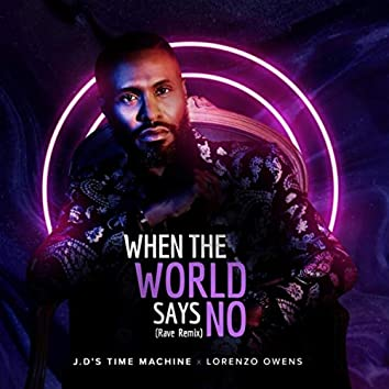 When the World Says No (Rave Remix) [feat. Lorenzo Owens]